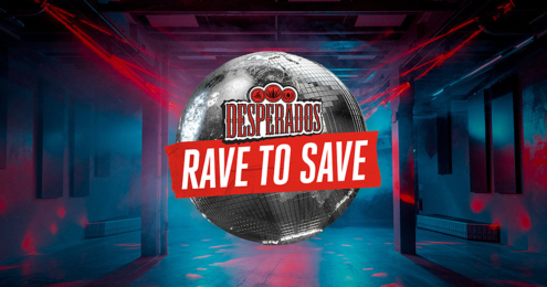 desperados rave to save