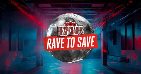 desperados rave to save